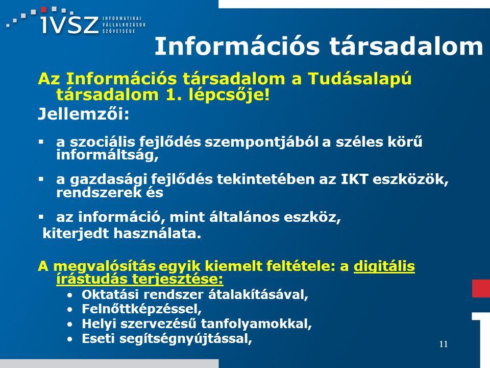 11 Információs társadalom Az Információs társadalom a Tudásalapú társadalom 1. lépcsője! Jellemzői:  a szociális fejlődés szempontjából a széles körű