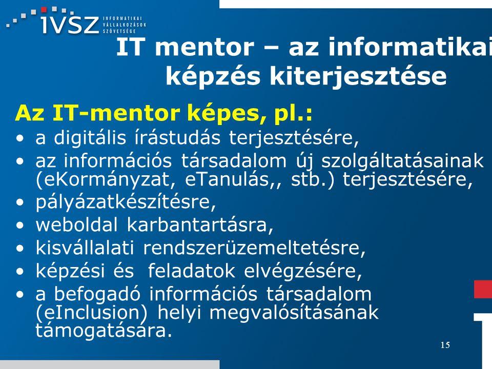15 IT mentor – az informatikai képzés kiterjesztése Az IT-mentor képes, pl.: a digitális írástudás terjesztésére, az információs társadalom új szolgál