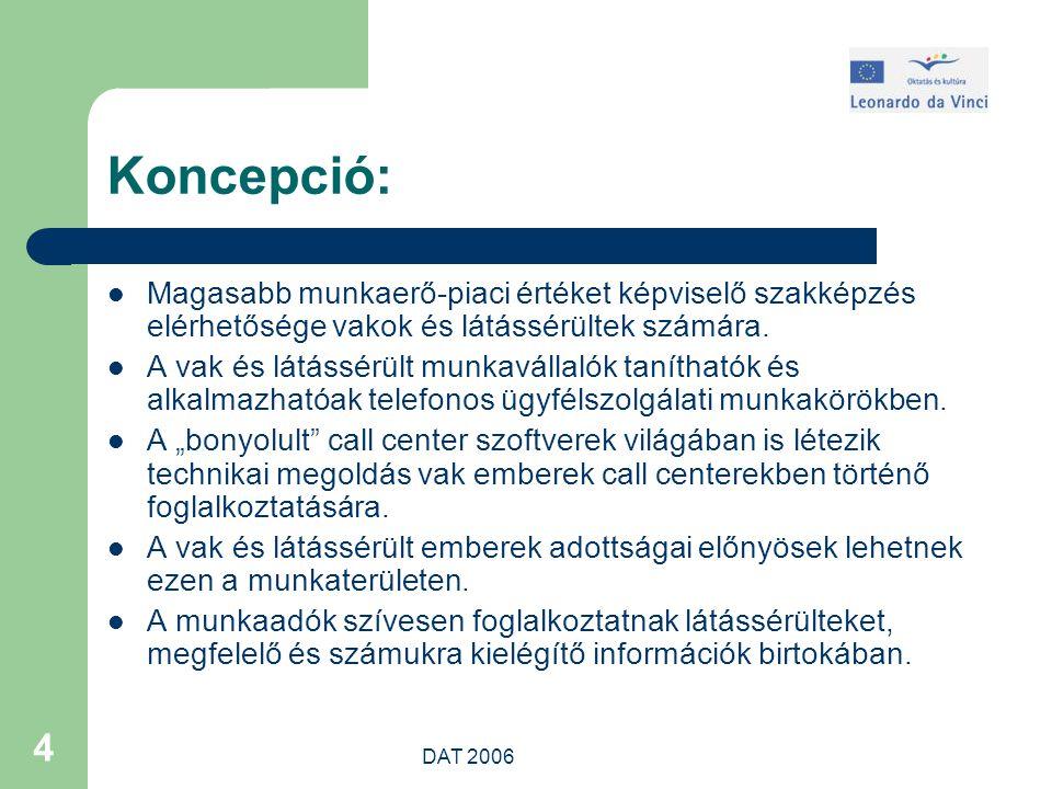 DAT 2006 4 Koncepció: Magasabb munkaerő-piaci értéket képviselő szakképzés elérhetősége vakok és látássérültek számára.
