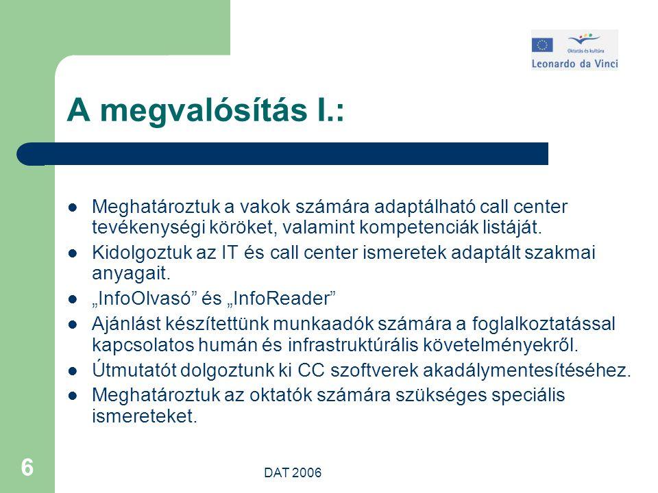 DAT 2006 6 A megvalósítás I.: Meghatároztuk a vakok számára adaptálható call center tevékenységi köröket, valamint kompetenciák listáját.