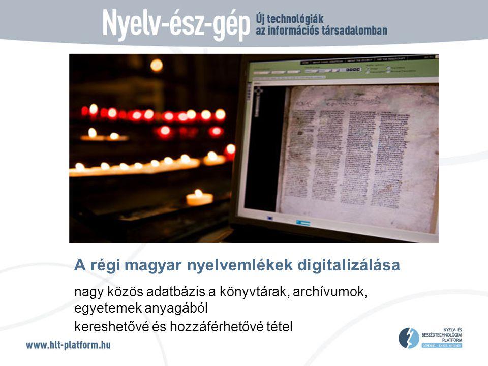 A régi magyar nyelvemlékek digitalizálása nagy közös adatbázis a könyvtárak, archívumok, egyetemek anyagából kereshetővé és hozzáférhetővé tétel