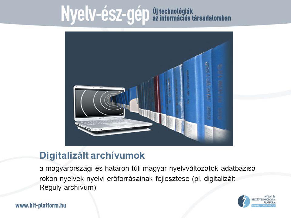 Digitalizált archívumok a magyarországi és határon túli magyar nyelvváltozatok adatbázisa rokon nyelvek nyelvi erőforrásainak fejlesztése (pl.