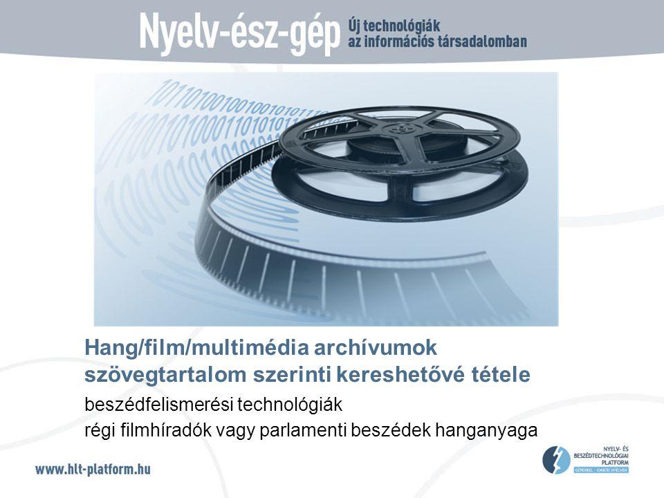 Hang/film/multimédia archívumok szövegtartalom szerinti kereshetővé tétele beszédfelismerési technológiák régi filmhíradók vagy parlamenti beszédek hanganyaga