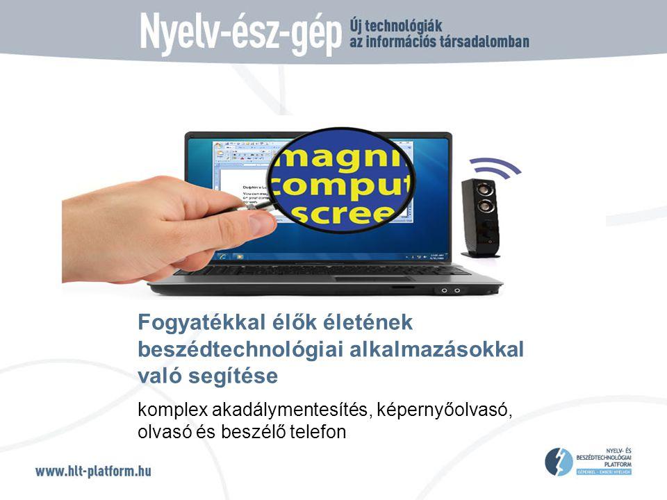 Fogyatékkal élők életének beszédtechnológiai alkalmazásokkal való segítése komplex akadálymentesítés, képernyőolvasó, olvasó és beszélő telefon