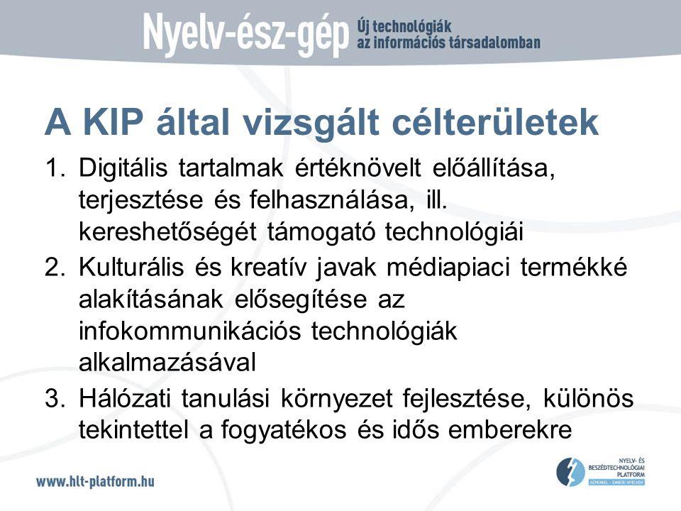 A KIP által vizsgált célterületek 1.Digitális tartalmak értéknövelt előállítása, terjesztése és felhasználása, ill.