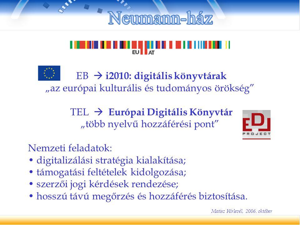 """EB  i2010: digitális könyvtárak """"az európai kulturális és tudományos örökség"""" TEL  Európai Digitális Könyvtár """"több nyelvű hozzáférési pont"""" Nemzeti"""