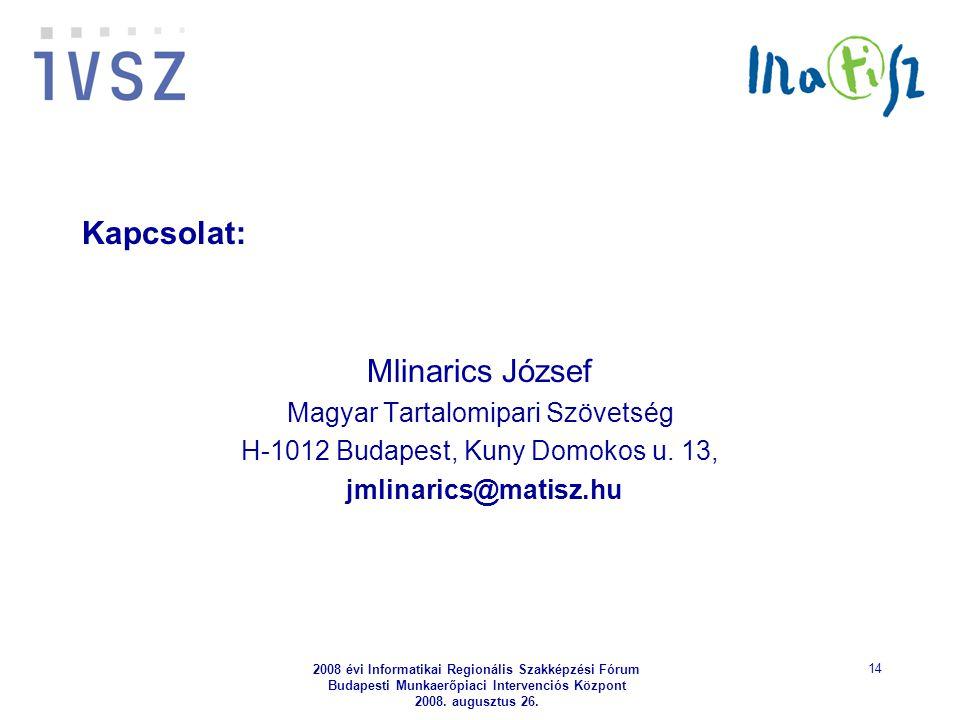 2008 évi Informatikai Regionális Szakképzési Fórum Budapesti Munkaerőpiaci Intervenciós Központ 2008. augusztus 26. 14 Kapcsolat: Mlinarics József Mag