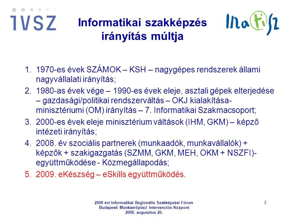 2008 évi Informatikai Regionális Szakképzési Fórum Budapesti Munkaerőpiaci Intervenciós Központ 2008. augusztus 26. 2 Informatikai szakképzés irányítá