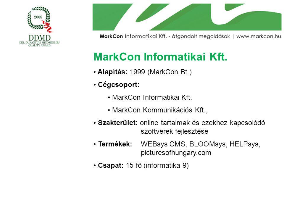MarkCon Informatikai Kft. Alapítás: 1999 (MarkCon Bt.) Cégcsoport: MarkCon Informatikai Kft. MarkCon Kommunikációs Kft., Szakterület: online tartalmak