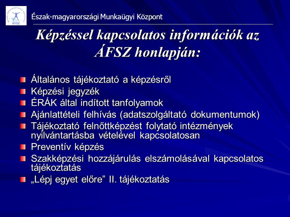 Észak-magyarországi Munkaügyi Központ Képzéssel kapcsolatos információk az ÁFSZ honlapján: Általános tájékoztató a képzésről Képzési jegyzék ÉRÁK álta