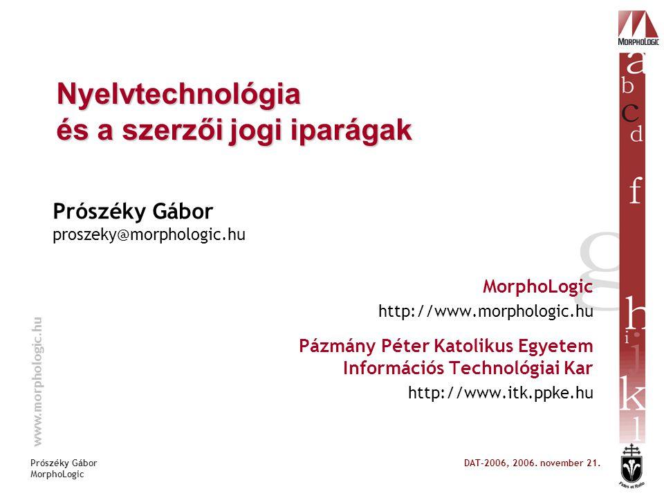 www.morphologic.hu Prószéky Gábor MorphoLogic DAT-2006, 2006.