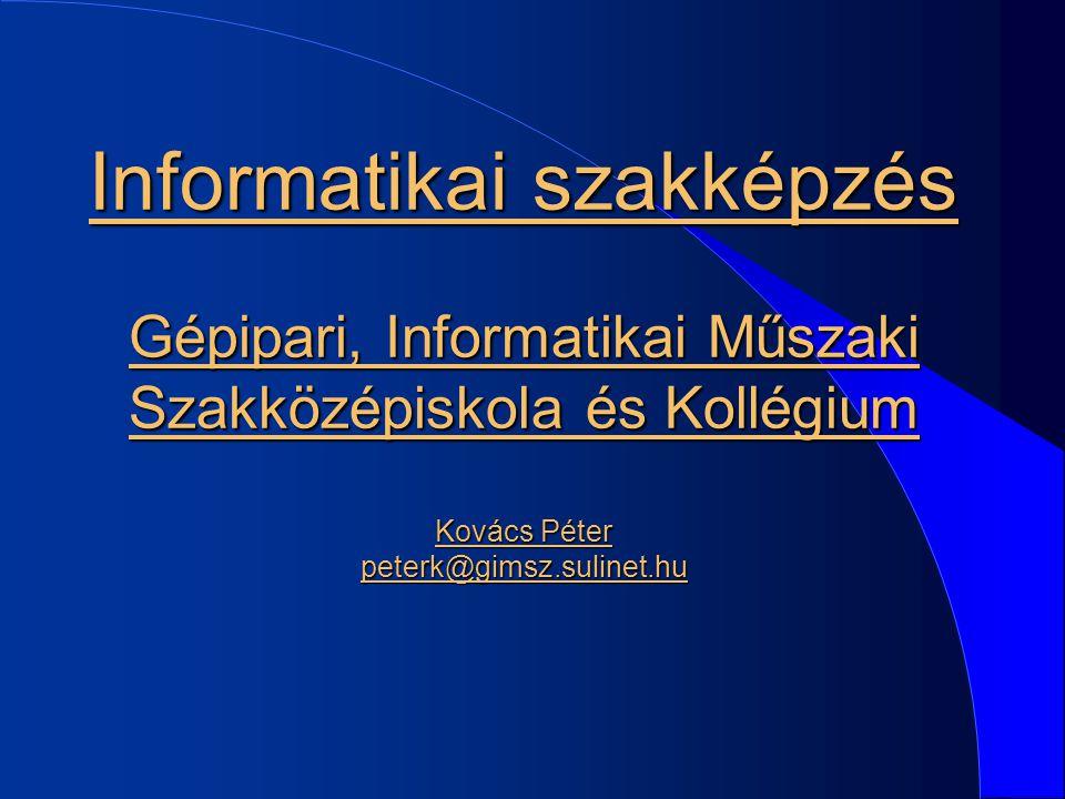 Informatikai szakképzés Gépipari, Informatikai Műszaki Szakközépiskola és Kollégium Kovács Péter peterk@gimsz.sulinet.hu