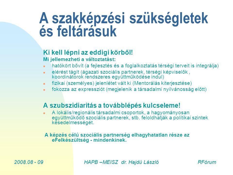 2008.08 - 09HAPB –MEISZ dr. Hajdú László RFórum A szakképzési szükségletek és feltárásuk Ki kell lépni az eddigi körből! Mi jellemezheti a változtatás