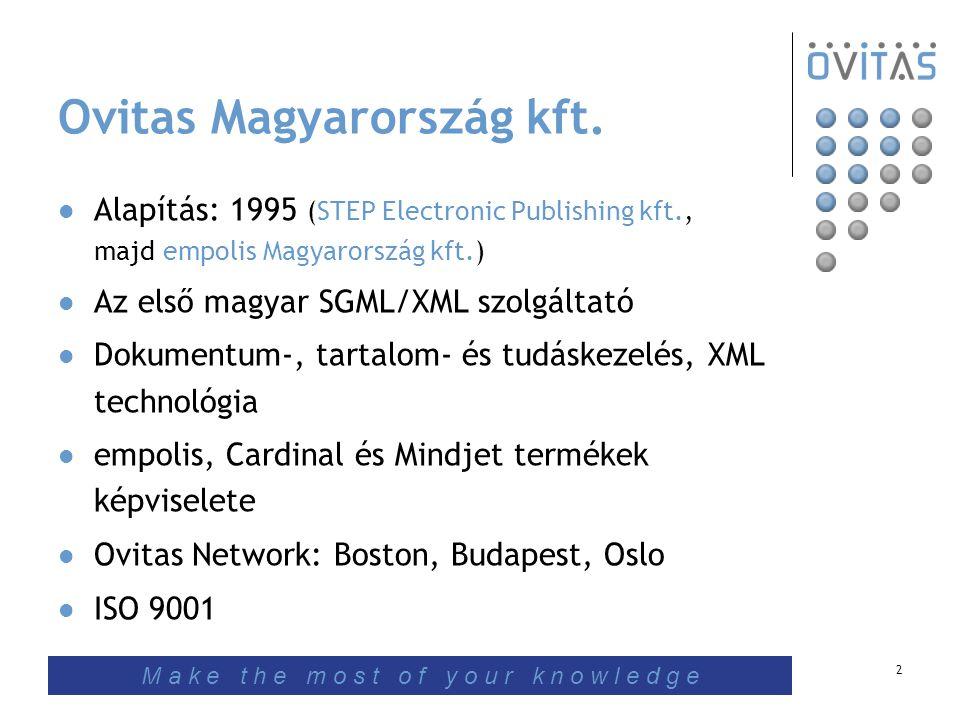 2 Ovitas Magyarország kft. Alapítás: 1995 (STEP Electronic Publishing kft., majd empolis Magyarország kft.) Az első magyar SGML/XML szolgáltató Dokume