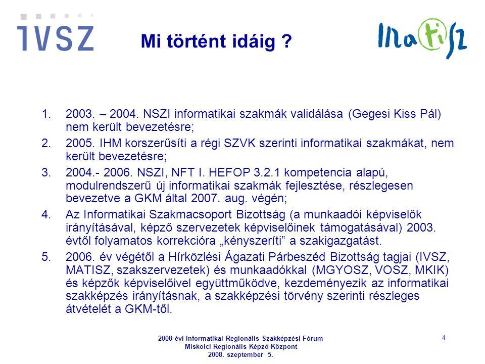 2008 évi Informatikai Regionális Szakképzési Fórum Miskolci Regionális Képző Központ 2008. szeptember 5. 4 Mi történt idáig ? 1.2003. – 2004. NSZI inf