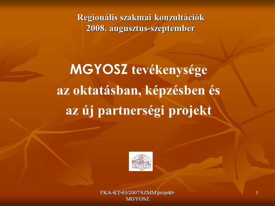FKA-KT-63/2007 SZMM projekt- MGYOSZ 1 Regionális szakmai konzultációk 2008. augusztus-szeptember MGYOSZ tevékenysége az oktatásban, képzésben és az új