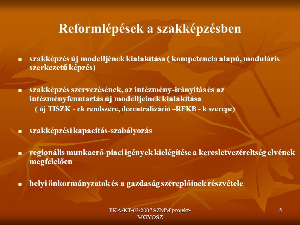 FKA-KT-63/2007 SZMM projekt- MGYOSZ 5 Reformlépések a szakképzésben szakképzés új modelljének kialakítása ( kompetencia alapú, moduláris szerkezetű ké