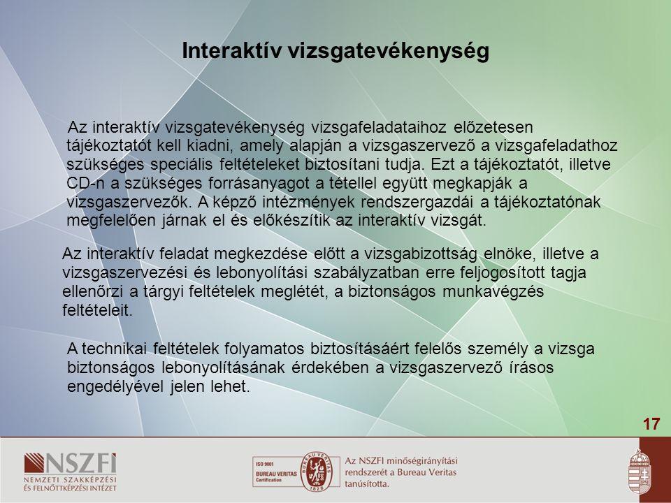 17 Interaktív vizsgatevékenység Az interaktív vizsgatevékenység vizsgafeladataihoz előzetesen tájékoztatót kell kiadni, amely alapján a vizsgaszervező