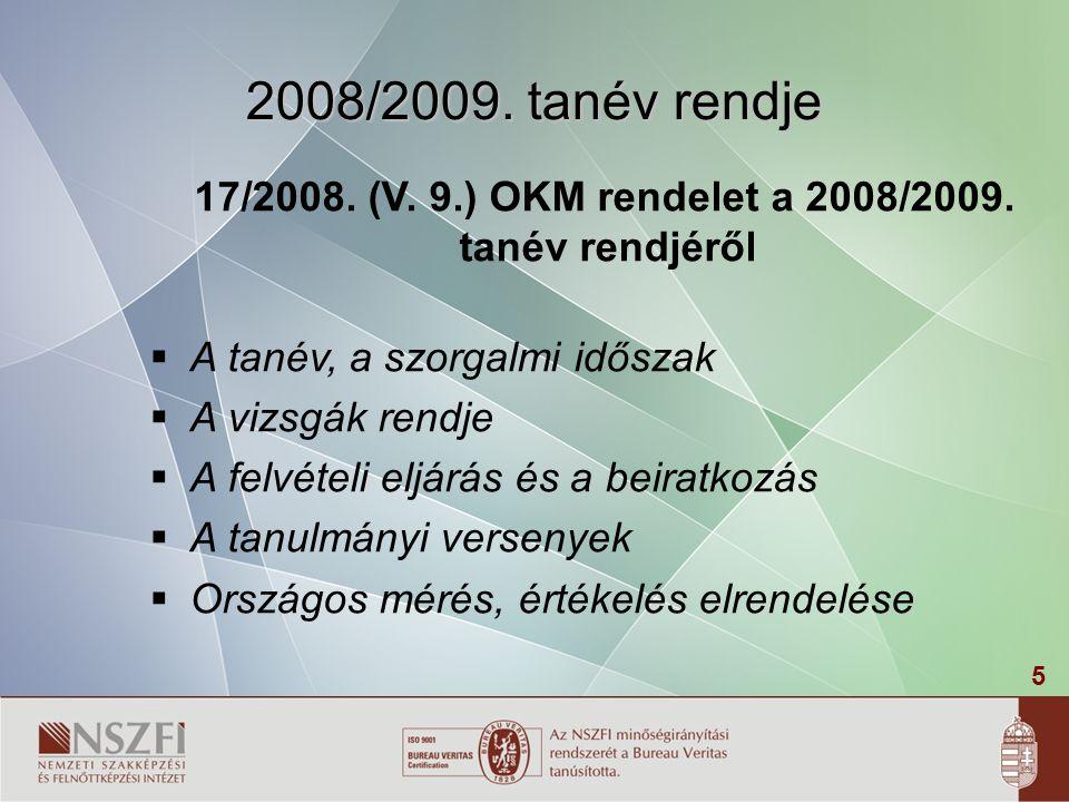 5 17/2008. (V. 9.) OKM rendelet a 2008/2009. tanév rendjéről  A tanév, a szorgalmi időszak  A vizsgák rendje  A felvételi eljárás és a beiratkozás