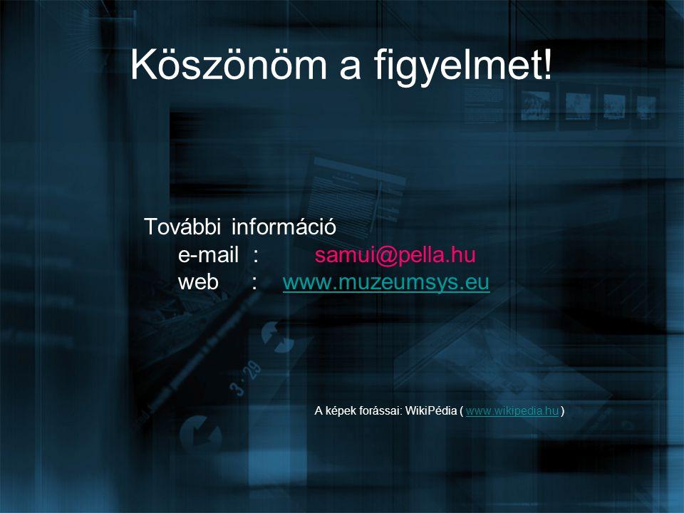 Köszönöm a figyelmet! További információ e-mail : samui@pella.hu web : www.muzeumsys.euwww.muzeumsys.eu A képek forássai: WikiPédia ( www.wikipedia.hu
