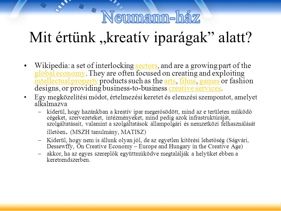 "Mit értünk ""kreatív iparágak"" alatt? Wikipedia: a set of interlocking sectors, and are a growing part of the global economy. They are often focused on"
