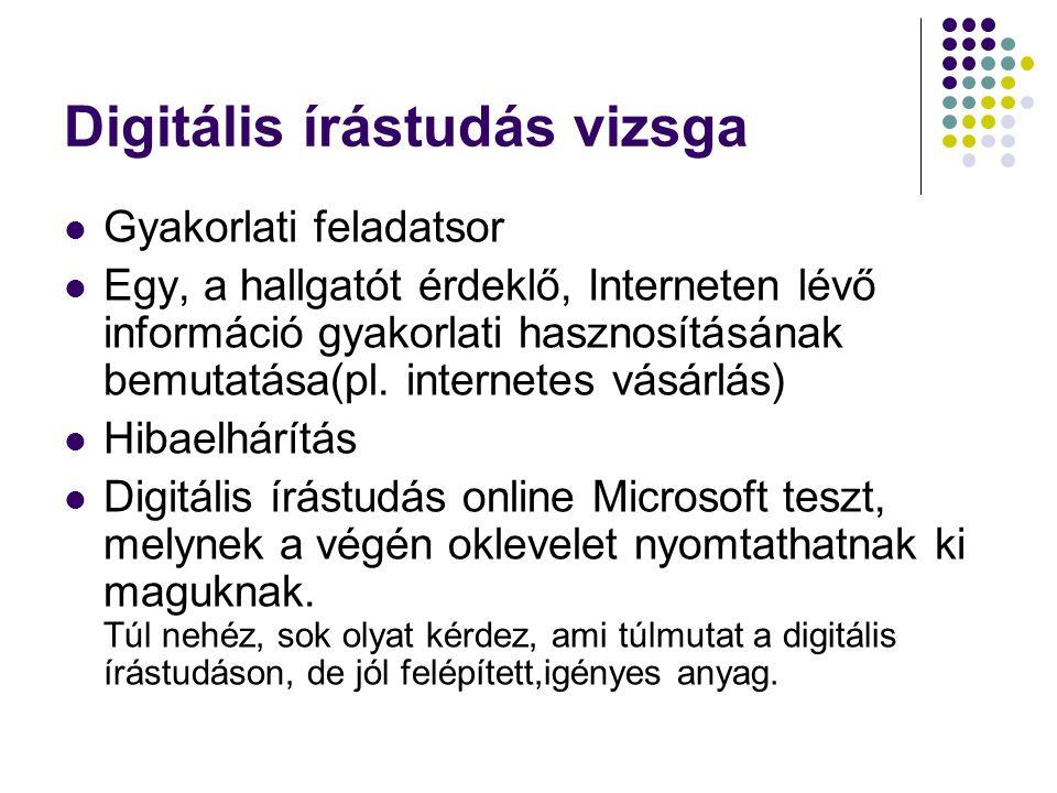 Digitális írástudás vizsga Gyakorlati feladatsor Egy, a hallgatót érdeklő, Interneten lévő információ gyakorlati hasznosításának bemutatása(pl.