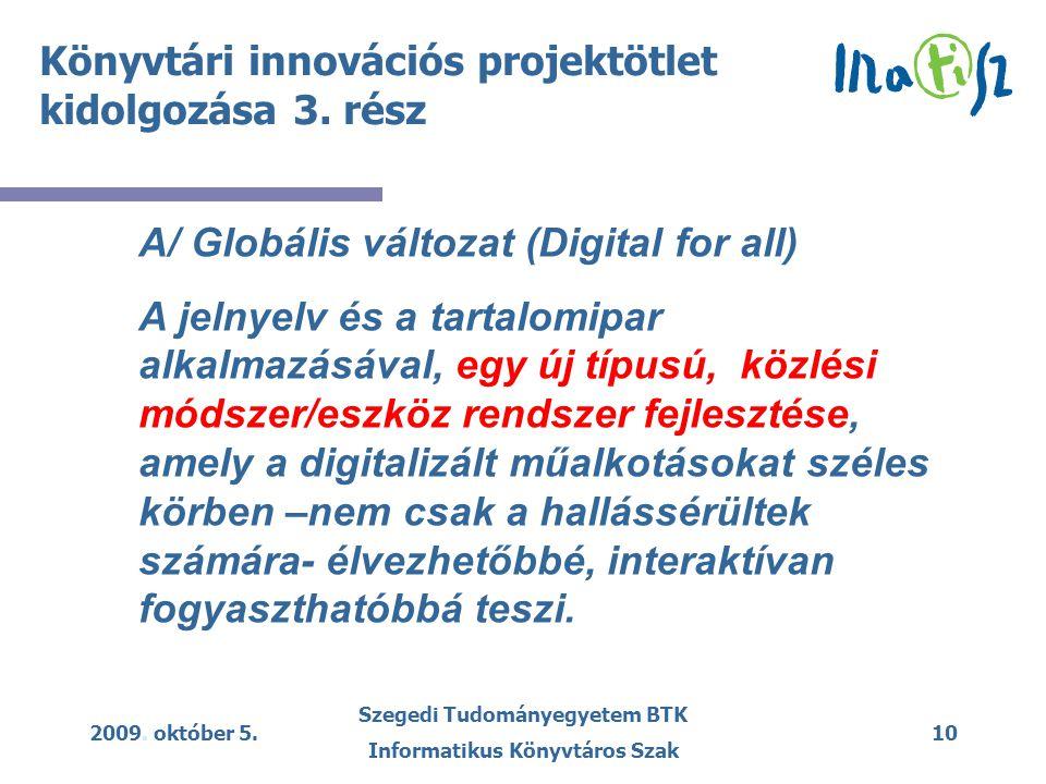 2009. október 5. Szegedi Tudományegyetem BTK Informatikus Könyvtáros Szak 10 Könyvtári innovációs projektötlet kidolgozása 3. rész A/ Globális változa