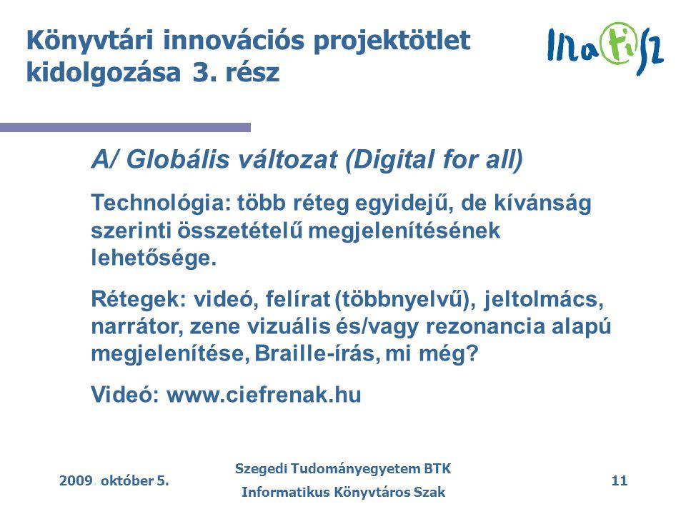 2009. október 5. Szegedi Tudományegyetem BTK Informatikus Könyvtáros Szak 11 Könyvtári innovációs projektötlet kidolgozása 3. rész A/ Globális változa