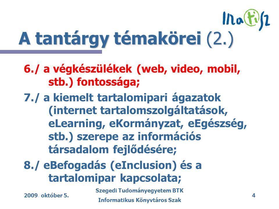 2009. október 5. Szegedi Tudományegyetem BTK Informatikus Könyvtáros Szak 4 A tantárgy témakörei (2.) 6./ a végkészülékek (web, video, mobil, stb.) fo