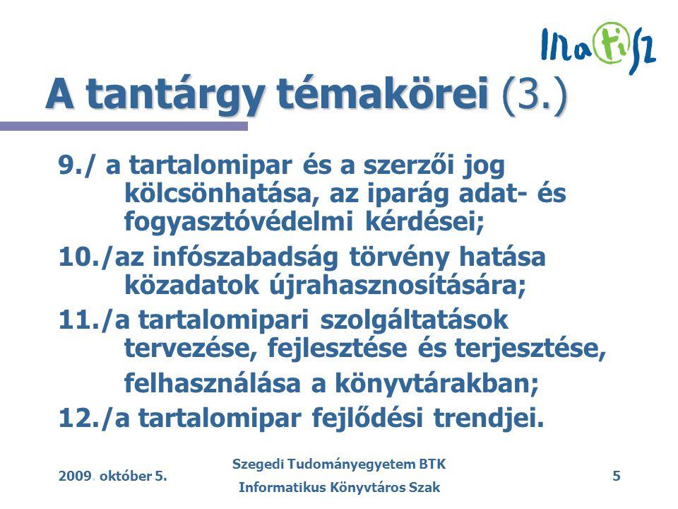 2009. október 5. Szegedi Tudományegyetem BTK Informatikus Könyvtáros Szak 5 A tantárgy témakörei (3.) 9./ a tartalomipar és a szerzői jog kölcsönhatás