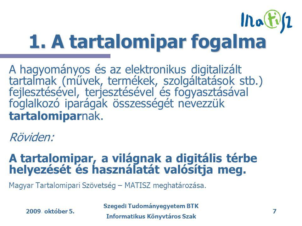 2009. október 5. Szegedi Tudományegyetem BTK Informatikus Könyvtáros Szak 7 1. A tartalomipar fogalma A hagyományos és az elektronikus digitalizált ta