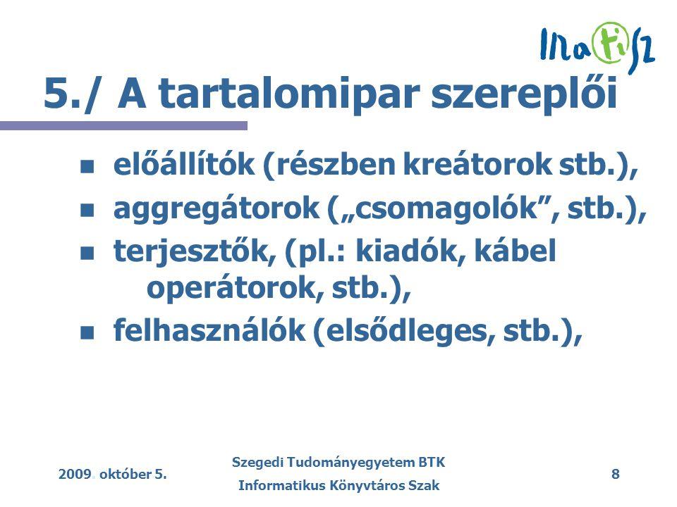 2009. október 5. Szegedi Tudományegyetem BTK Informatikus Könyvtáros Szak 8 5./ A tartalomipar szereplői n n előállítók (részben kreátorok stb.), n n