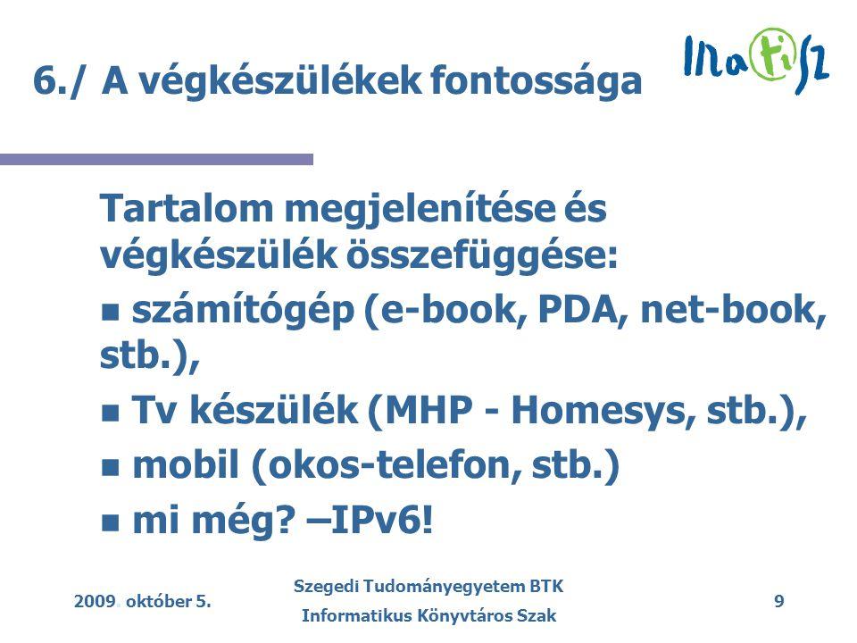 2009. október 5. Szegedi Tudományegyetem BTK Informatikus Könyvtáros Szak 9 6./ A végkészülékek fontossága Tartalom megjelenítése és végkészülék össze