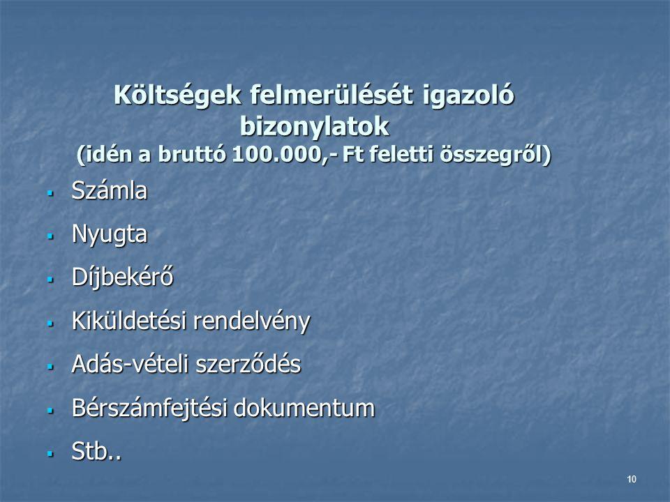 10 Költségek felmerülését igazoló bizonylatok (idén a bruttó 100.000,- Ft feletti összegről)  Számla  Nyugta  Díjbekérő  Kiküldetési rendelvény 