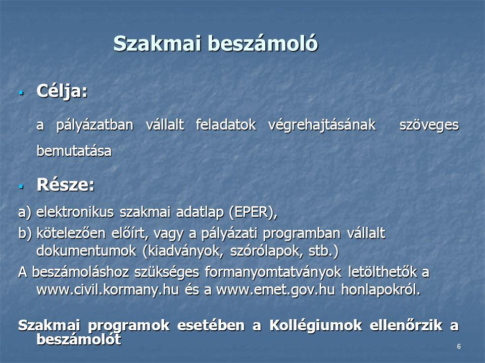 6 Szakmai beszámoló  Célja: a pályázatban vállalt feladatok végrehajtásának szöveges bemutatása  Része: a) elektronikus szakmai adatlap (EPER), b) k
