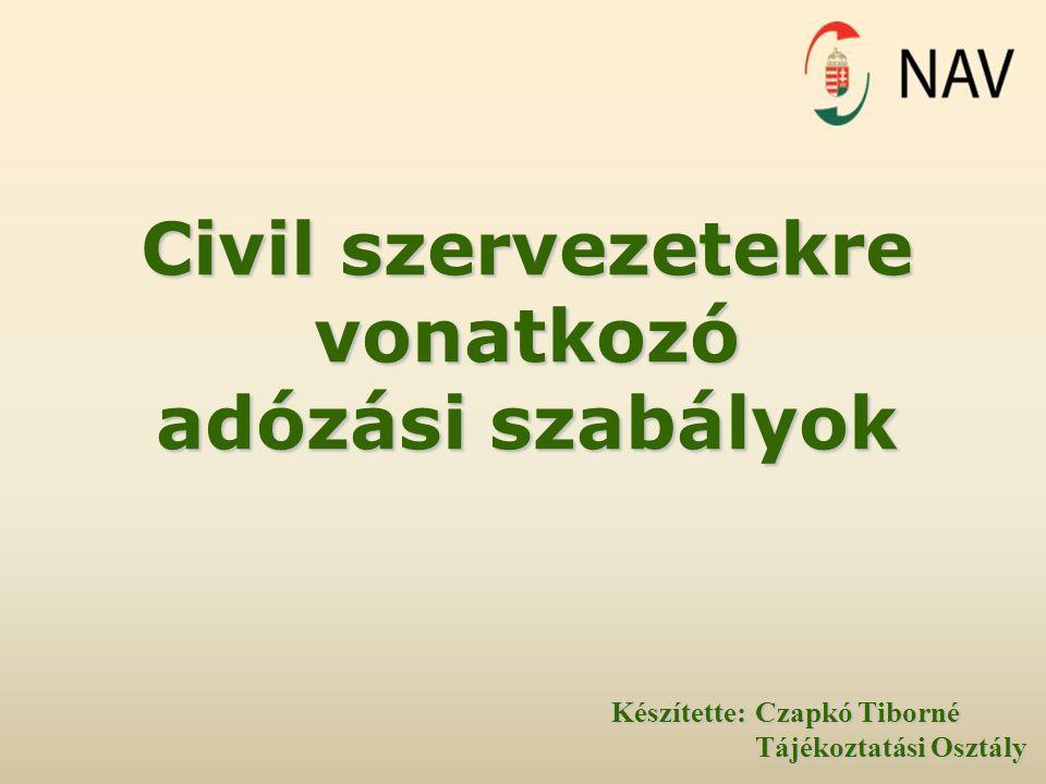 Civil szervezetekre vonatkozó adózási szabályok Készítette:Czapkó Tiborné Tájékoztatási Osztály