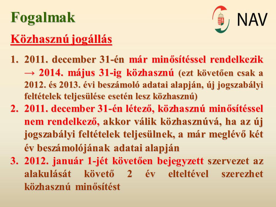 Fogalmak Közhasznú jogállás 1.2011. december 31-én már minősítéssel rendelkezik → 2014.