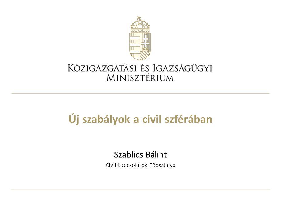 Új szabályok a civil szférában Szablics Bálint Civil Kapcsolatok Főosztálya