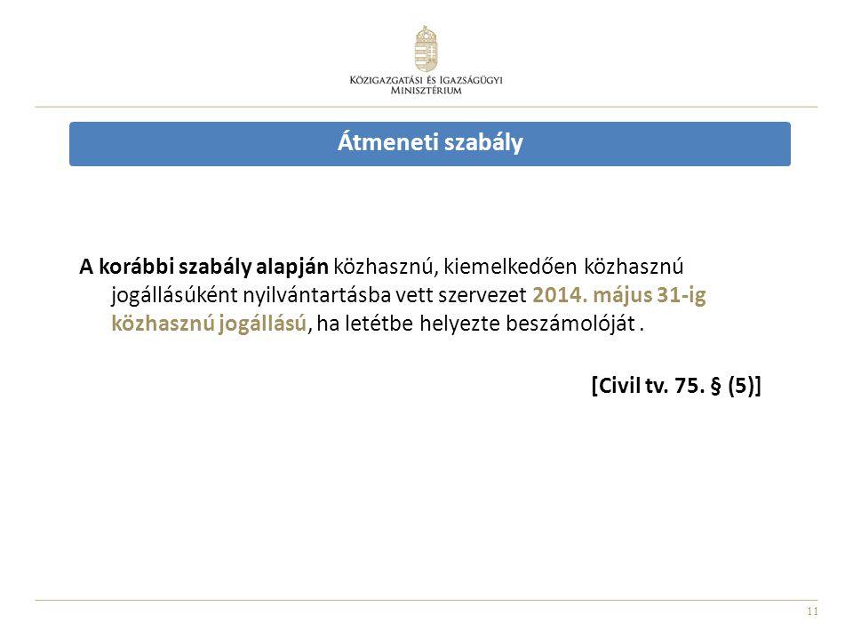 11 Átmeneti szabály A korábbi szabály alapján közhasznú, kiemelkedően közhasznú jogállásúként nyilvántartásba vett szervezet 2014. május 31-ig közhasz