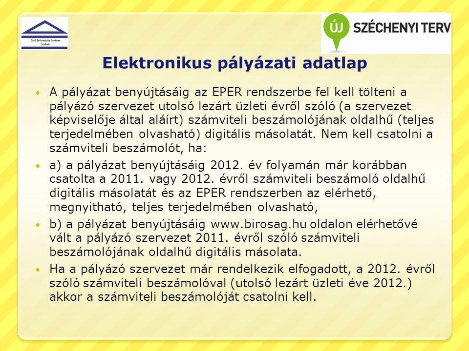 Elektronikus pályázati adatlap A pályázat benyújtásáig az EPER rendszerbe fel kell tölteni a pályázó szervezet utolsó lezárt üzleti évről szóló (a sze