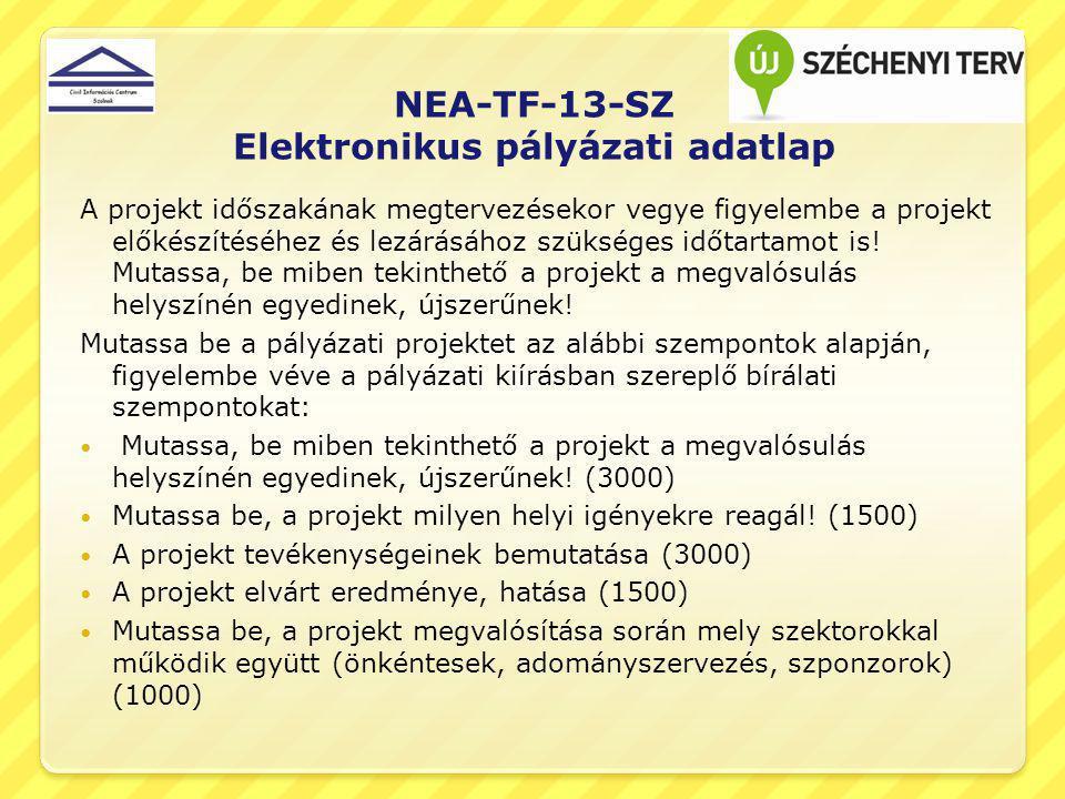 NEA-TF-13-SZ Elektronikus pályázati adatlap A projekt időszakának megtervezésekor vegye figyelembe a projekt előkészítéséhez és lezárásához szükséges időtartamot is.