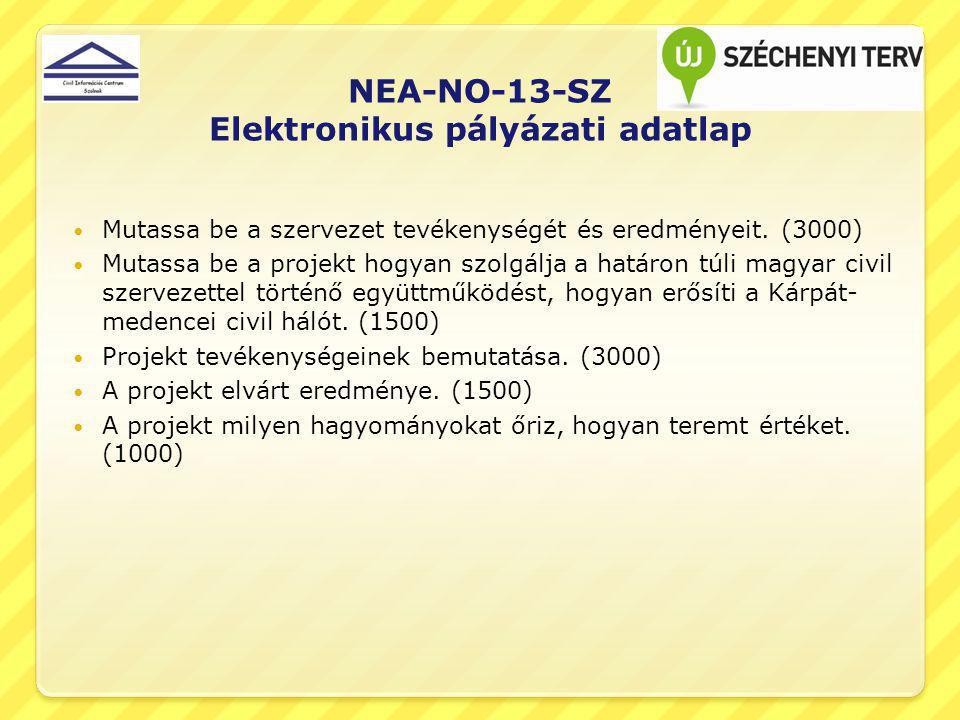 NEA-NO-13-SZ Elektronikus pályázati adatlap Mutassa be a szervezet tevékenységét és eredményeit. (3000) Mutassa be a projekt hogyan szolgálja a határo