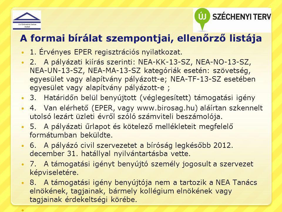 A formai bírálat szempontjai, ellenőrző listája 1. Érvényes EPER regisztrációs nyilatkozat. 2. A pályázati kiírás szerinti: NEA-KK-13-SZ, NEA-NO-13-SZ
