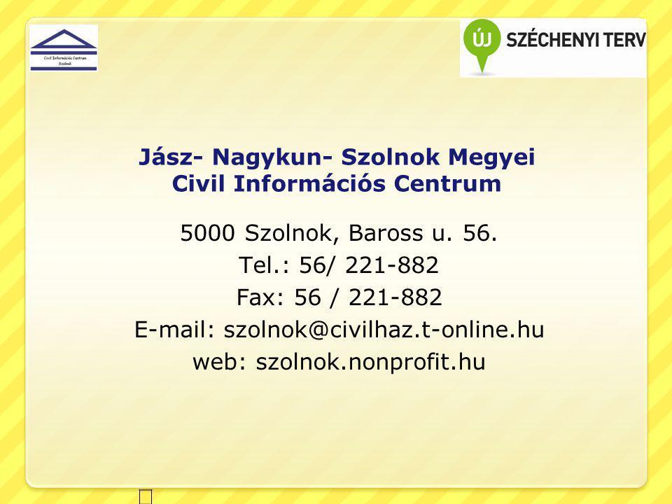 Jász- Nagykun- Szolnok Megyei Civil Információs Centrum 5000 Szolnok, Baross u. 56. Tel.: 56/ 221-882 Fax: 56 / 221-882 E-mail: szolnok@civilhaz.t-onl