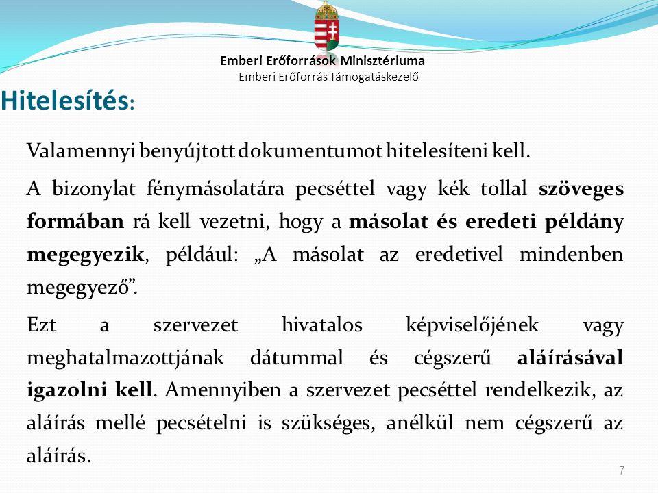 7 Hitelesítés : Valamennyi benyújtott dokumentumot hitelesíteni kell. A bizonylat fénymásolatára pecséttel vagy kék tollal szöveges formában rá kell v