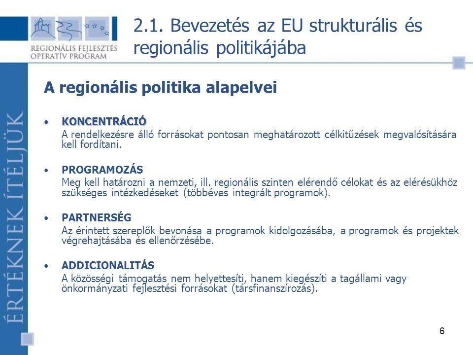 6 A regionális politika alapelvei KONCENTRÁCIÓKONCENTRÁCIÓ A rendelkezésre álló forrásokat pontosan meghatározott célkitűzések megvalósítására kell fordítani.