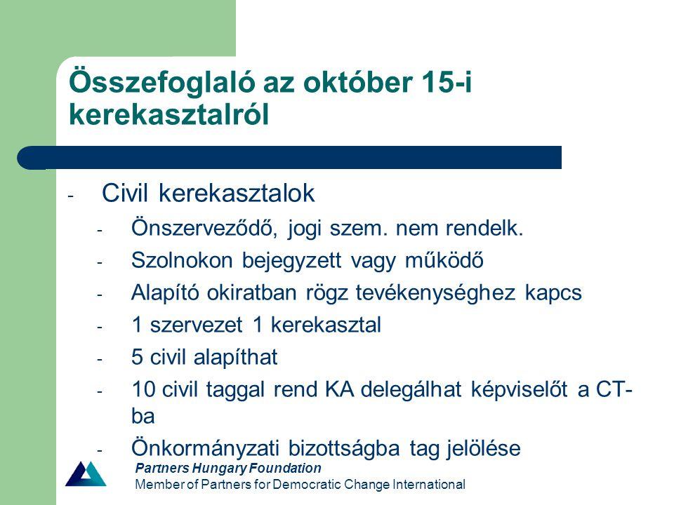 Partners Hungary Foundation Member of Partners for Democratic Change International Összefoglaló az október 15-i kerekasztalról - Civil Tanács - Dönt az önkormányzati bizottsági civil tagról - Önkormányzat hivatalos partnere