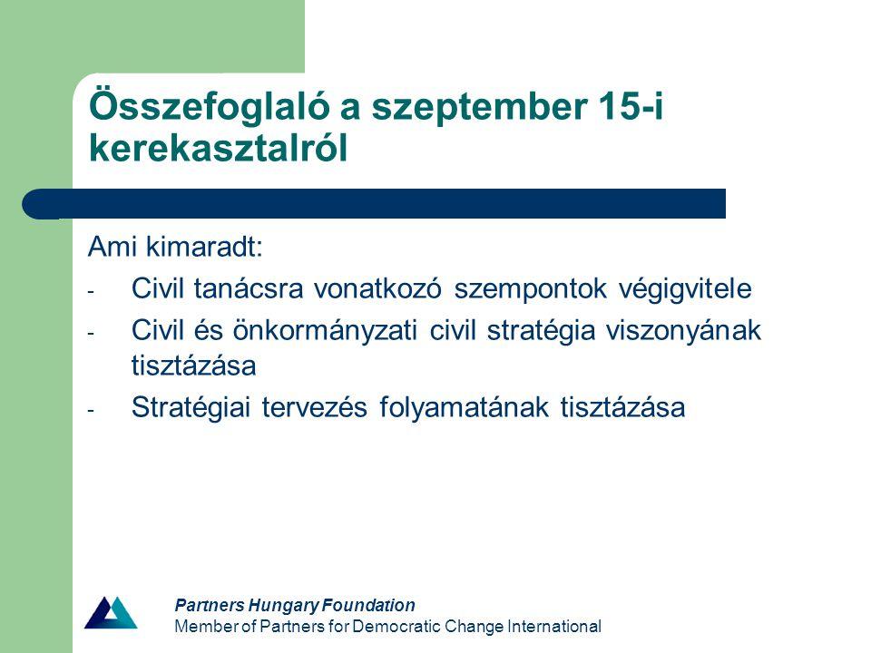 Partners Hungary Foundation Member of Partners for Democratic Change International Összefoglaló a szeptember 15-i kerekasztalról Ami kimaradt: - Civil