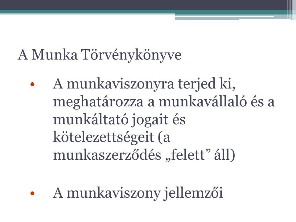 """A Munka Törvénykönyve A munkaviszonyra terjed ki, meghatározza a munkavállaló és a munkáltató jogait és kötelezettségeit (a munkaszerződés """"felett"""" ál"""
