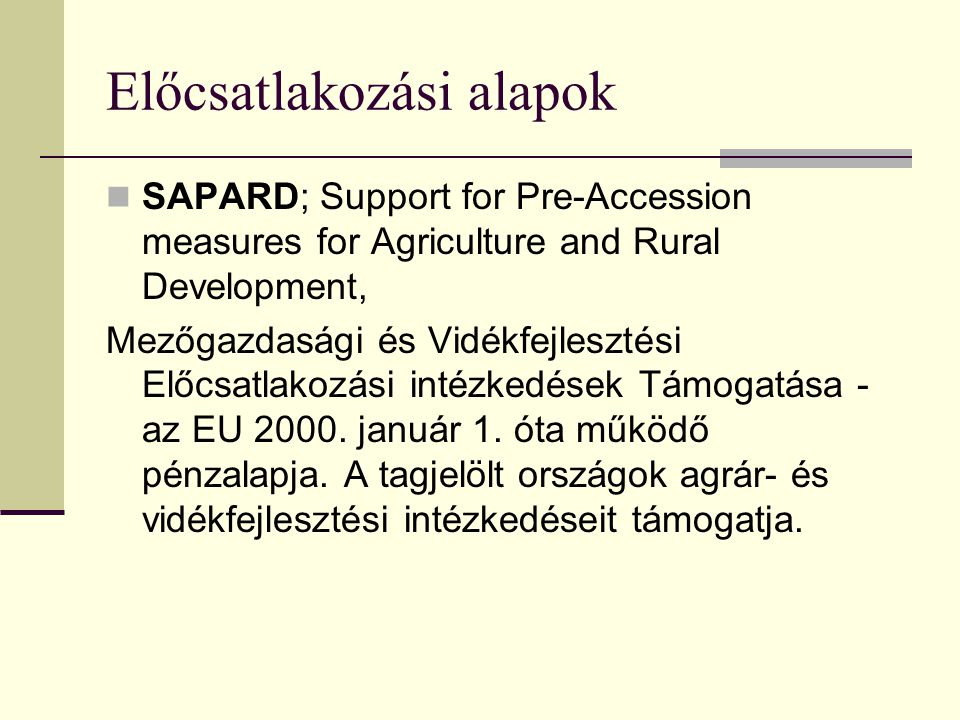 Előcsatlakozási alapok SAPARD; Support for Pre-Accession measures for Agriculture and Rural Development, Mezőgazdasági és Vidékfejlesztési Előcsatlako